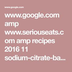www.google.com amp www.seriouseats.com amp recipes 2016 11 sodium-citrate-baked-mac-and-cheese.html