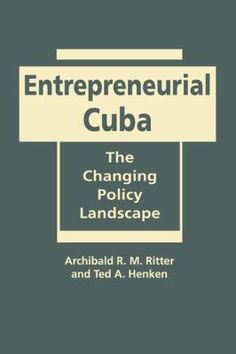 Entrepreneurial Cuba:  the changing policy landscape (PRINT VERSION) http://biblioteca.cepal.org/search*spi/t?SEARCH=Entrepreneurial+Cuba%3A++the+changing+policy+landscape&sortdropdown=- During the presidency of Raúl Castro, Cuba has dramatically reformed its policies toward small private enterprises. Archibald Ritter and Ted Henken consider why and to what effect.