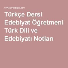 Türkçe Dersi Edebiyat Öğretmeni Türk Dili ve Edebiyatı Notları