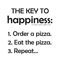 Make a list of fun things to do that will make you happy, get out of your comfort zone, & try new things. I Love Pizza, Key To Happiness, Lists To Make, Don't Worry, Are You Happy, No Worries, My Love, Funny, Ha Ha