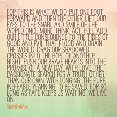Shantaram- such an amazing book. An amazing quote! Quotes And Notes, Book Quotes, Me Quotes, Shantaram Quotes, Good Books, Books To Read, Reading Goals, Literature Quotes, Beloved Book