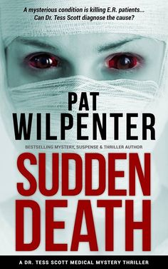 Can Dr. Tess diagnose the mystery illness before it kills more patients? Find out in Sudden Death, the exciting medical thriller by Pat Wilpenter.