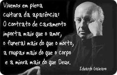 CLARIVIDÊNCIA   DA    REALIDADE: Grande Eduardo Galeano