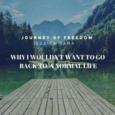 Why I wouldn't want to go back to a normal life – Journey Of Freedom