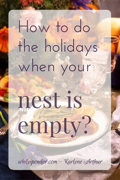 The empty nest years can be hard for parents. Holidays make it more difficult. You have to have a plan. Here's how to have a great holiday.