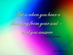 #life Art is when you hear a knocking from your soul- and you answer....