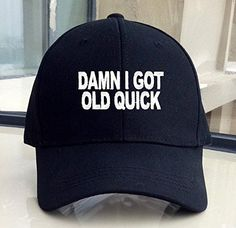 971e784d9c6 Damn I Got Old Quick Hat - Adjustable Mens Black - Funny Quote Cap. Great  Birthday Gift for Mom