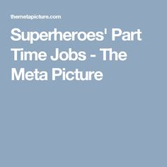 Superheroes' Part Time Jobs - The Meta Picture