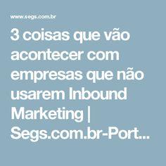 3 coisas que vão acontecer com empresas que não usarem Inbound Marketing | Segs.com.br-Portal Nacional|Clipp Noticias para Seguros|Saude