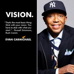 """""""That's the most basic thing: Stick with your vision. You have to stick with what you start."""" - Russell Simmons #Believe - http://www.evancarmichael.com/blog/2013/10/22/thats-basic-thing-stick-vision-stick-start-russell-simmons-believe/"""