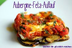 Sachen die glücklich machen: Aubergine-Feta-Auflauf                                                                                                                                                                                 Mehr
