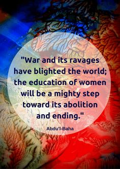 """""""War and its ravages have blighted the world; the education of wome..."""