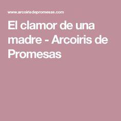 El clamor de una madre - Arcoiris de Promesas