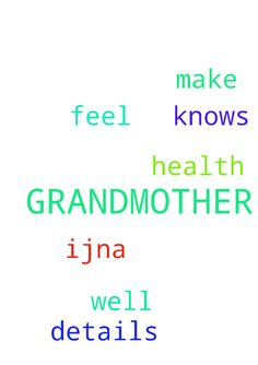 GRANDMOTHER -  Please pray for my grandmothers health God knows all of the details. Lord, please make her feel well, IJNA  Posted at: https://prayerrequest.com/t/GJ0 #pray #prayer #request #prayerrequest