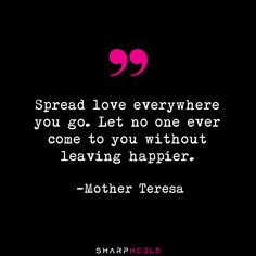 """Spread love everywhere you go. Let no one ever come to you without leaving happier."" -Mother Teresa  #Love"