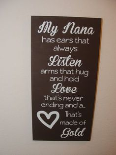 Nana sign - Gift for Nana - Family sign - My nana - Gift for grandma My Nana has ears that always Listen arms that hug and hold love that's never ending and a heart that's made of gold - custom quote wall art canvas sign Wall Art Quotes, Sign Quotes, Quote Wall, Heart Quotes, Grandma Quotes, Sister Quotes, Daughter Quotes, Sister Poems, Father Daughter