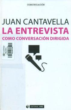 Título: La entrevista como conversación dirigida / Autor: Cantavella, J. / Ubicación: Biblioteca FCCTP - USMP 1er. Piso / Código: 070.44/C25E
