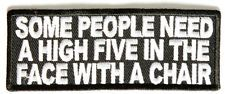 Some People Need A High Five In The Face With A Chair FUNNY Biker Patch PAT-2331 in Collectibles, Transportation, Motorcycles | eBay