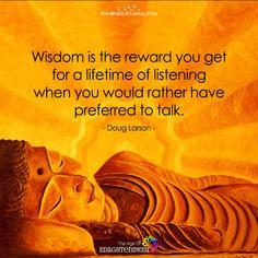 Wisdom Is The Reward You Get For A Lifetime Of Listening - https://themindsjournal.com/wisdom-reward-get-lifetime-listening/