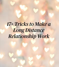 17+ tricks to make a long distance relationship work. Communication is key.