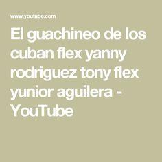 El guachineo de los cuban flex yanny rodriguez tony flex yunior aguilera - YouTube