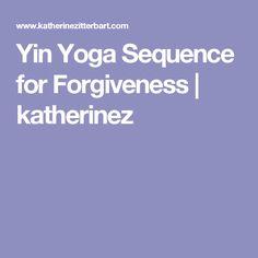 Yin Yoga Sequence for Forgiveness   katherinez