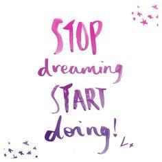 Stop dreaming... start DOING.