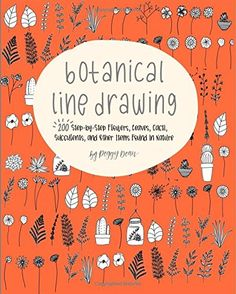 [EPUB] Botanical Line Drawing: 200 Step-By-Step Flowers, Leaves, Cacti, Succulents, and Other Items Found in Nature by Peggy Dean Book - PDF Flower Step By Step, Step By Step Drawing, Pixel Art, Zentangle, Journaling, Botanical Line Drawing, Floral Doodle, Plant Drawing, Drawing Flowers
