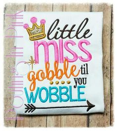 Little Miss Gooble Till You Wobble Thanksgiving Shirt. Order Yours Today. www.facebook.com/poutinginpink