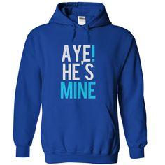 (Tshirt Coupons) aye hes mine Teeshirt of year Hoodies, Funny Tee Shirts