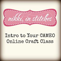 "Link to Nikki In Stiches website with class called  ""Intro To Your CAMEO Online Craft Class."""