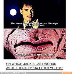 """Jack harkness face of boe That means he could be a time lord. You might not be the last one """"I told you so"""" 