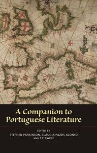 A companion to Portuguese literature / edited by Stephen Parkinson, Cláudia Pazos Alonso, T.F. Earle - Woodbridge ; Rochester, New York : Tamesis, 2009