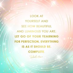 Quote: Look at yourself and see how beautiful and luminous you are. Let go of your yearning for perfection. Positive Thoughts, Positive Quotes, Positive Vibes, Affirmation Quotes, Encouragement Quotes, Bright Quotes, Inspirational Quotes For Women, Law Of Attraction Quotes, Spiritual Awakening