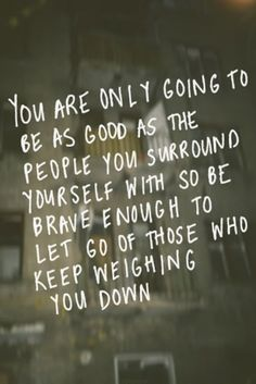 Let go of those who keep weighing you down