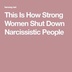 This Is How Strong Women Shut Down Narcissistic People