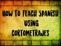 Using cortometrajes in the classroom. With reading writing learning acts on TPThttp://www.throwawayyourtextbook.com/blog/cortometraje-activities