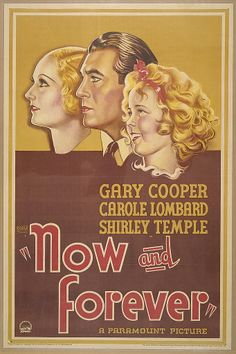 """Motion picture poster for """"Now and forever"""" shows headshots in profile of Carole Lombard, Gary Cooper and Shirley Temple. 1940"""