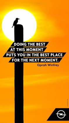 Doing the best at this moment puts you in the best place for the next moment - Oprah Winfrey Optimist Quotes, Without Hope, Oprah Winfrey, Optimism, Quotes To Live By, The Good Place, Bring It On, Faith, Good Things