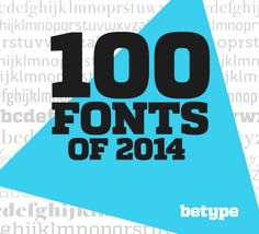 betype:  My list of 100 best fonts of 2014 was a trending blog...