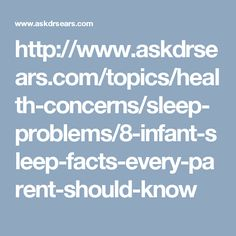 http://www.askdrsears.com/topics/health-concerns/sleep-problems/8-infant-sleep-facts-every-parent-should-know