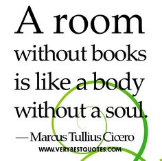 Google Image Result for http://www.verybestquotes.com/wp-content/uploads/2012/09/Reading-quotes-A-room-without-books-is-like-a-body-without-a-soul..jpg