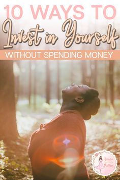 The best investment you'll ever make in this lifetime, is to invest in yourself. If you want to live a rich and happy life, it begins within you. It can be as simple as taking a nap or as complex as learning a new language. Here's 10 ways to invest in yourself – without spending money.