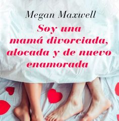 Soy una mamá divorciada, alocada y de nuevo enamorada Megan Maxwell Libros, My Passion, Google Drive, Addiction, Women's Fashion, Reading, Books, Amor, Recommended Books
