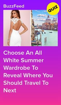 Choose An All White Summer Wardrobe To Reveal Where You Should Travel To Next All White, Summer Wardrobe, Quizzes, Buzzfeed, How To Wear, Travel, Viajes, Quizes, Destinations
