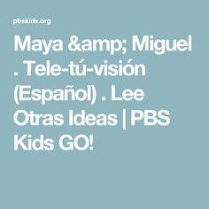 Maya & Miguel . Tele-tú-visión (Español) . Lee Otras Ideas   PBS Kids GO!