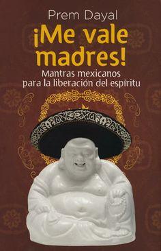 Libro con interesante enfoque de frases mexicanas vistas como mantras para hacerle frente a la vida sin complicaciones.