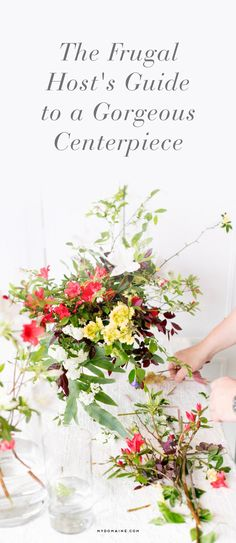 The frugal host's guide to a gorgeous centerpiece.