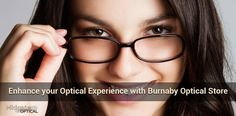 Enhance your Optical Experience with Burnaby Optical Store.   #Optical #Eyeglasses #Opticalstore