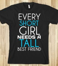Every Short girl needs a tall best friend t tshirt tee black tee - funnyt - Skreened T-shirts, Organic Shirts, Hoodies, Kids Tees, Baby One-Pieces and Tote Bags
